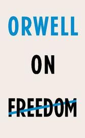 Orwell on Freedom by George Orwell image