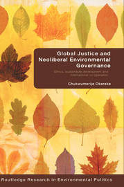 Global Justice and Neoliberal Environmental Governance by Chukwumerije Okereke image