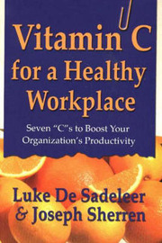 Vitamin C for a Healthy Workplace: Seven C's to Boost Your Organization's Productivity by Luke De Sadeleer image