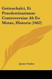 Gotteschalci, Et Praedestinatianae Controversiae AB EO Motae, Historia (1662) by James Ussher