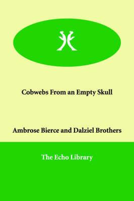 Cobwebs From an Empty Skull by Ambrose Bierce