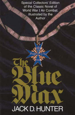 Blue Max: Special Collector's Edition of the Classic Novel of World War I Air Combat: Special Collector's Edition of the Classic Novel of World War I Air Combat by Jack D Hunter
