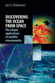 Discovering the Ocean from Space by Ian Stuart Robinson