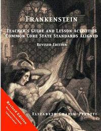 Frankenstein Teacher's Guide and Lesson Activities Common Core State Standards Aligned by Elizabeth Chapin-Pinotti