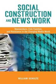 Social Construction and News Work by William Schulte