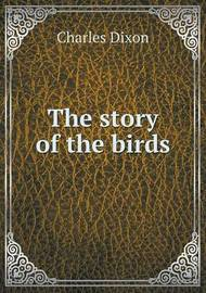 The Story of the Birds by Charles Dixon