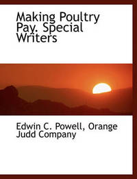 Making Poultry Pay. Special Writers by Edwin C Powell
