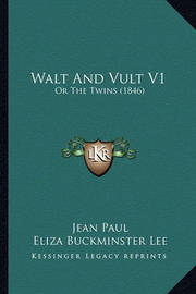 Walt and Vult V1: Or the Twins (1846) by Jean Paul