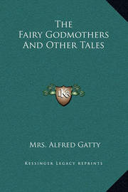 The Fairy Godmothers and Other Tales by Mrs Alfred Gatty
