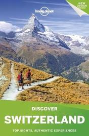 Lonely Planet Discover Switzerland by Lonely Planet