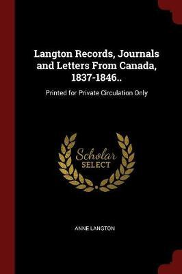 Langton Records, Journals and Letters from Canada, 1837-1846.. by Anne Langton