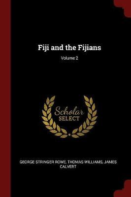 Fiji and the Fijians; Volume 2 by George Stringer Rowe