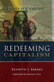 Redeeming Capitalism by Kenneth J Barnes
