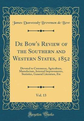 de Bow's Review of the Southern and Western States, 1852, Vol. 13 by James Dunwoody Brownson De Bow