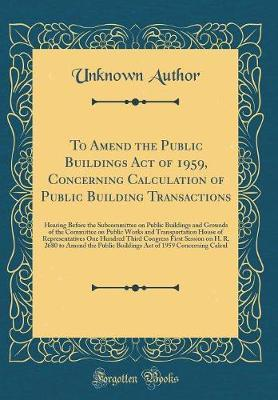 To Amend the Public Buildings Act of 1959, Concerning Calculation of Public Building Transactions by Unknown Author