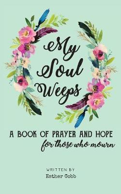 My Soul Weeps by Esther Cobb