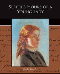 Serious Hours of a Young Lady by Charles Sainte Foi