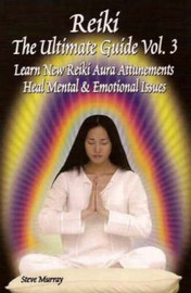 Reiki -- The Ultimate Guide, Volume 3 by Steve Murray image