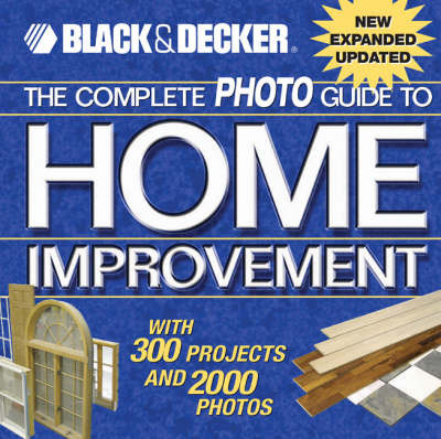 Complete Photo Guide to Home Improvement: With 300 Projects