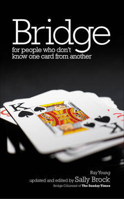 Bridge for People Who Don't Know One Card from Another by Ray Young
