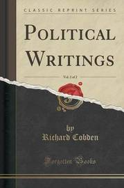 Political Writings, Vol. 2 of 2 (Classic Reprint) by Richard Cobden