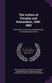 The Letters of Faraday and Schoenbein, 1836-1862 by Michael Faraday