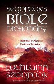 Seabrook's Bible Dictionary of Traditional and Mystical Christian Doctrines by Lochlainn Seabrook