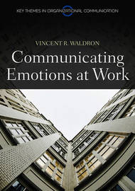 Communicating Emotion at Work by Vincent R Waldron
