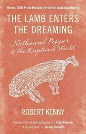 The Lamb Enters The Dreaming: Nathanael Pepper And The RupturedWorld by Robert Kenny