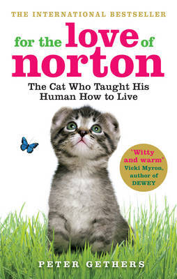 For the Love of Norton: The Cat Who Taught His Human How to Live by Peter Gethers