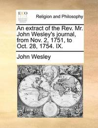 An Extract of the Rev. Mr. John Wesley's Journal, from Nov. 2, 1751, to Oct. 28, 1754. IX by John Wesley
