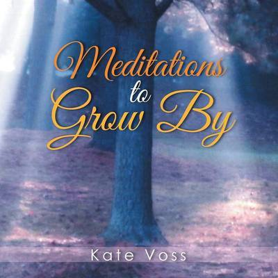 Meditations to Grow by by Kate Voss