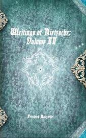 Writings of Nietzsche by Friedrich Wilhelm Nietzsche