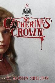 St. Catherine's Crown by S. Martin Shelton