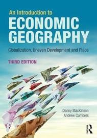 An Introduction to Economic Geography by Danny MacKinnon
