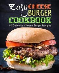 Easy Cheese Burger Cookbook by Booksumo Press