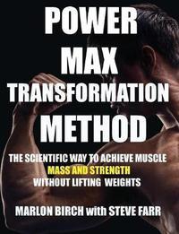 Power Max Transformation Method by Marlon Birch
