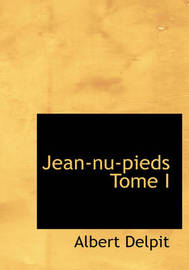 Jean-NU-Pieds Tome I by Albert Delpit image