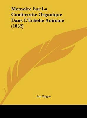 Memoire Sur La Conformite Organique Dans L'Echelle Animale (1832) by Ant Duges image
