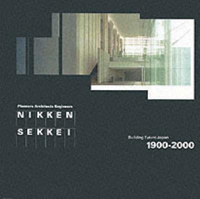 Nikken Sekkei: Building Future Japan 1900-2000 by Botond Bognar