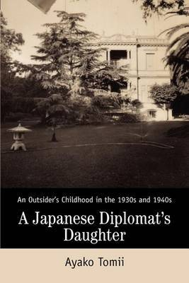 A Japanese Diplomat's Daughter: An Outsider's Childhood in the 1930s and 1940s by Ayako Tomii image