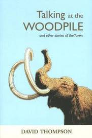 Talking at the Woodpile by David Thompson