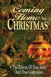 Coming Home for Christmas by Editors of True Story and True Confessio