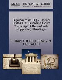 Sigelbaum (B. B.) V. United States U.S. Supreme Court Transcript of Record with Supporting Pleadings by E David Rosen