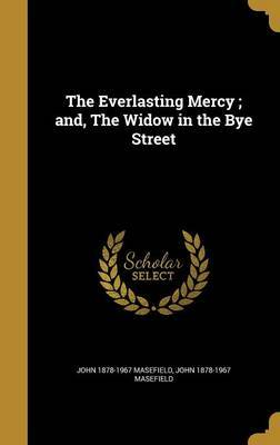 The Everlasting Mercy; And, the Widow in the Bye Street by John 1878-1967 Masefield image