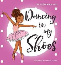 Dancing in My Shoes by Lashandra Hall