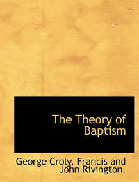 The Theory of Baptism by George Croly image