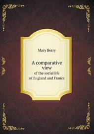 A Comparative View of the Social Life of England and France by Mary Berry