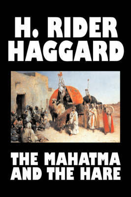 The Mahatma and the Hare by H. Rider Haggard, Fiction, Fantasy, Historical, Occult & Supernatural, Fairy Tales, Folk Tales, Legends & Mythology by H.Rider Haggard image