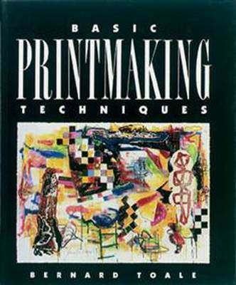 Basic Printmaking Techniques by Bernard Toale